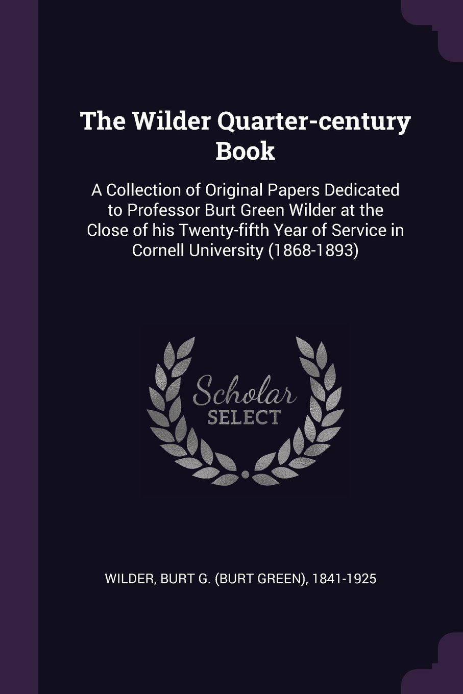 Download The Wilder Quarter-century Book: A Collection of Original Papers Dedicated to Professor Burt Green Wilder at the Close of his Twenty-fifth Year of Service in Cornell University (1868-1893) pdf