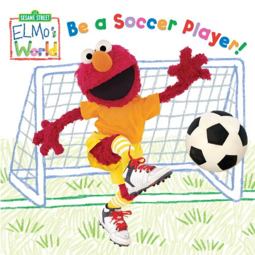 Download Elmo's World: Be a Soccer Player! (Sesame Street) (Sesame Street(R) Elmos World(TM)) pdf