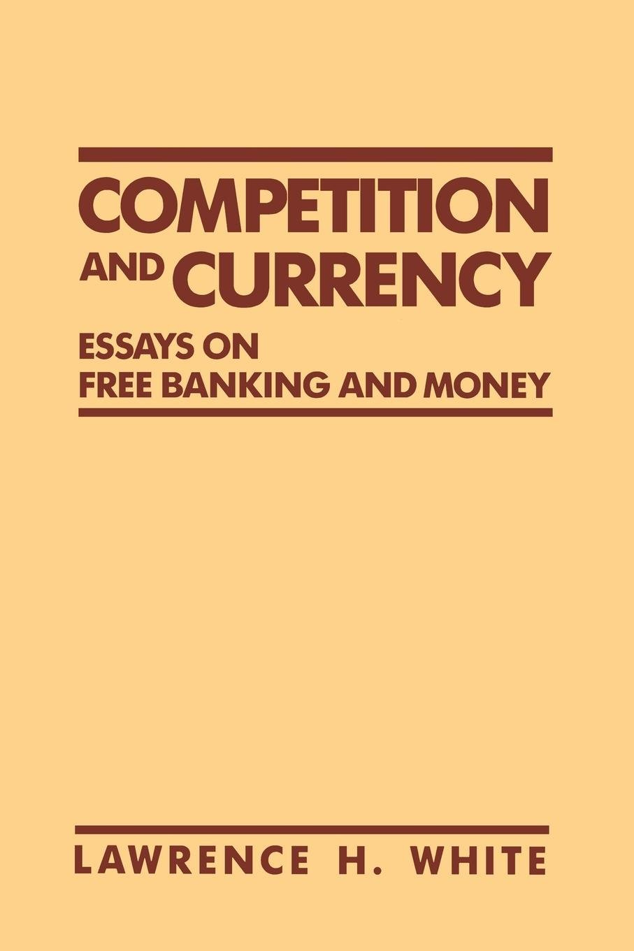 competition and currency essays on banking and money competition and currency essays on banking and money lawrence h white 9780814792476 com books