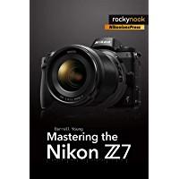 Mastering the Nikon Z7 (English Edition)