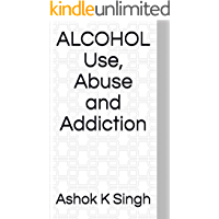 Alcohol: Use, Abuse and Addiction: Alcoholism (English Edition)