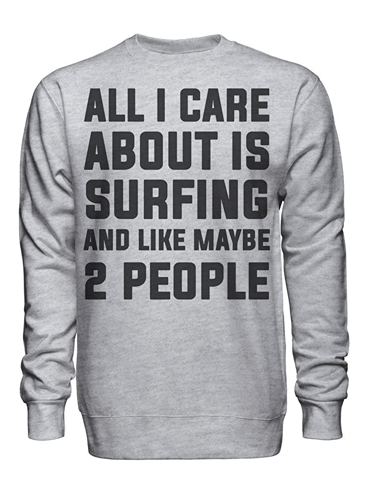 graphke All I Care About is Surfing and Like Maybe 2 People Unisex Crew Neck Sweatshirt