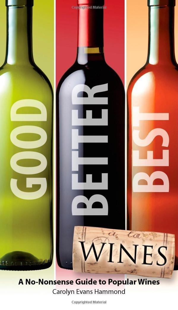 good better best wines carolyn evans hammond 9781592579778 rh amazon com best wine tasting guide book best wine tasting guide book