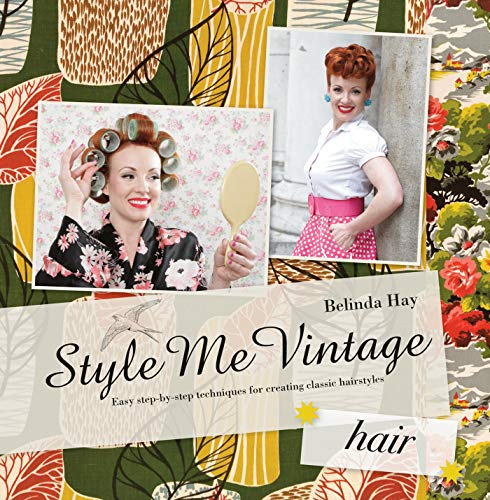 (Style Me Vintage: Hair: Easy Step-by-Step Techniques for Creating Classic)