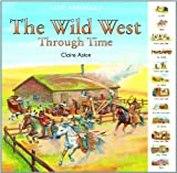 The Wild West Through Time, Claire Aston, 1435827996