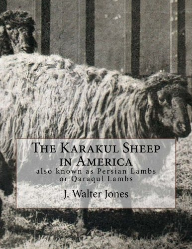 The Karakul Sheep in America: also known as Persian Lambs or Qaraqul Lambs