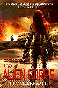 The Alien Corps: Book One in The Adventures of the Space Heroine Hickory Lace by [McDermott, PJ]