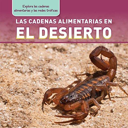 Las Cadenas Alimentarias En El Desierto (Desert Food Chains) (Explora las cadenas alimentarias y las redes tróficas / Exploring Food Chains and Food Webs) por Katie Kawa