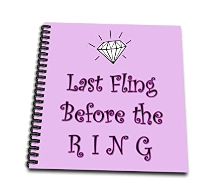 3drose 3d Rose Last Fling Before The Ring Bride To Be Funny Quotes Popular Saying Drawing Book 8 By 8 Inch Db2181281 8 X 8