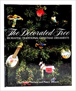 the decorated tree recreating traditional christmas ornaments carol endler sterbenz 9780810908055 amazoncom books