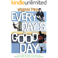 Every Day's A Good Day: The inspirational true story of William Pike's survival on Mt. Ruapehu