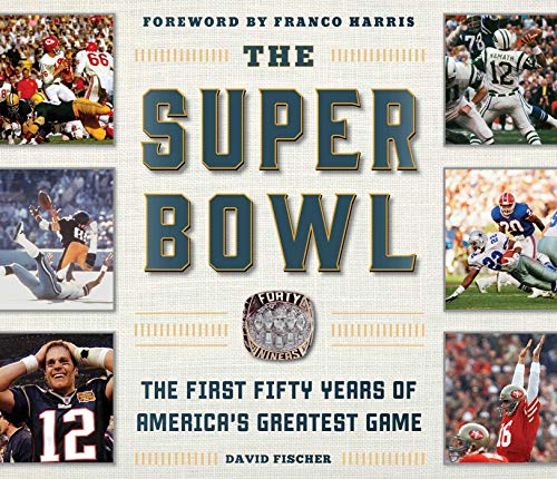 The Super Bowl: The First Fifty Years of America's Greatest Game (Best Young Players In The Nfl)
