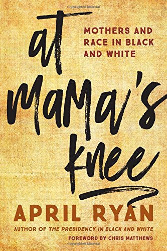 Book cover from At Mamas Knee: Mothers and Race in Black and Whiteby April Ryan
