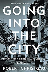 Going into the City: Portrait of a Critic as a Young Man by Robert Christgau (2016-02-16) by Dey Street Books