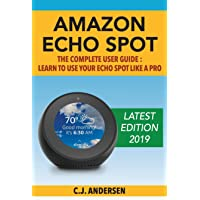 Amazon Echo Spot - The Complete User Guide: Learn to Use Your Echo Spot Like a Pro