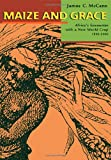 img - for Maize and Grace: Africa's Encounter with a New World Crop, 1500-2000 book / textbook / text book
