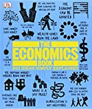 From Aristotle and Thomas Aquinas, to Adam Smith and John Maynard Keynes, to the top economic thought leaders of today, The Economics Book is the essential reference for students and anyone else with an interest in how economies work. Easy-to-follow ...