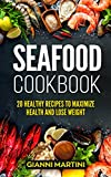 Seafood Cookbook: 20 Healthy Recipes To Maximize Health And Lose Weight (Supercharge Your Health! Book 3)