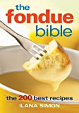 The Fondue Bible: The 200 Best Recipes