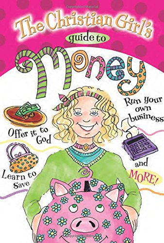 Girl's Guide to Money (Christian Girl's Guide To...)