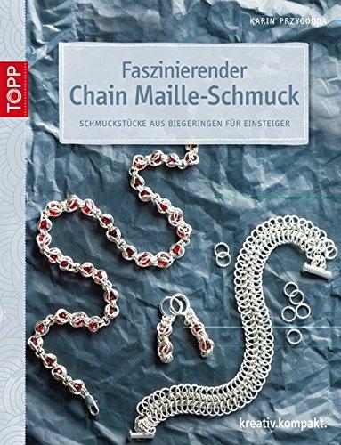 Faszinierender Chain Maille-Schmuck: Schmuckstücke aus Biegeringen für Einsteiger (kreativ.kompakt.)