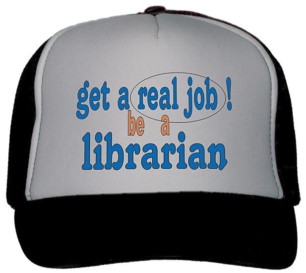 Amazon Com Get A Real Job Be A Librarian Trucker Hat Cap Black