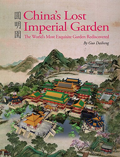- China's Lost Imperial Garden: The World's Most Exquisite Garden Rediscovered