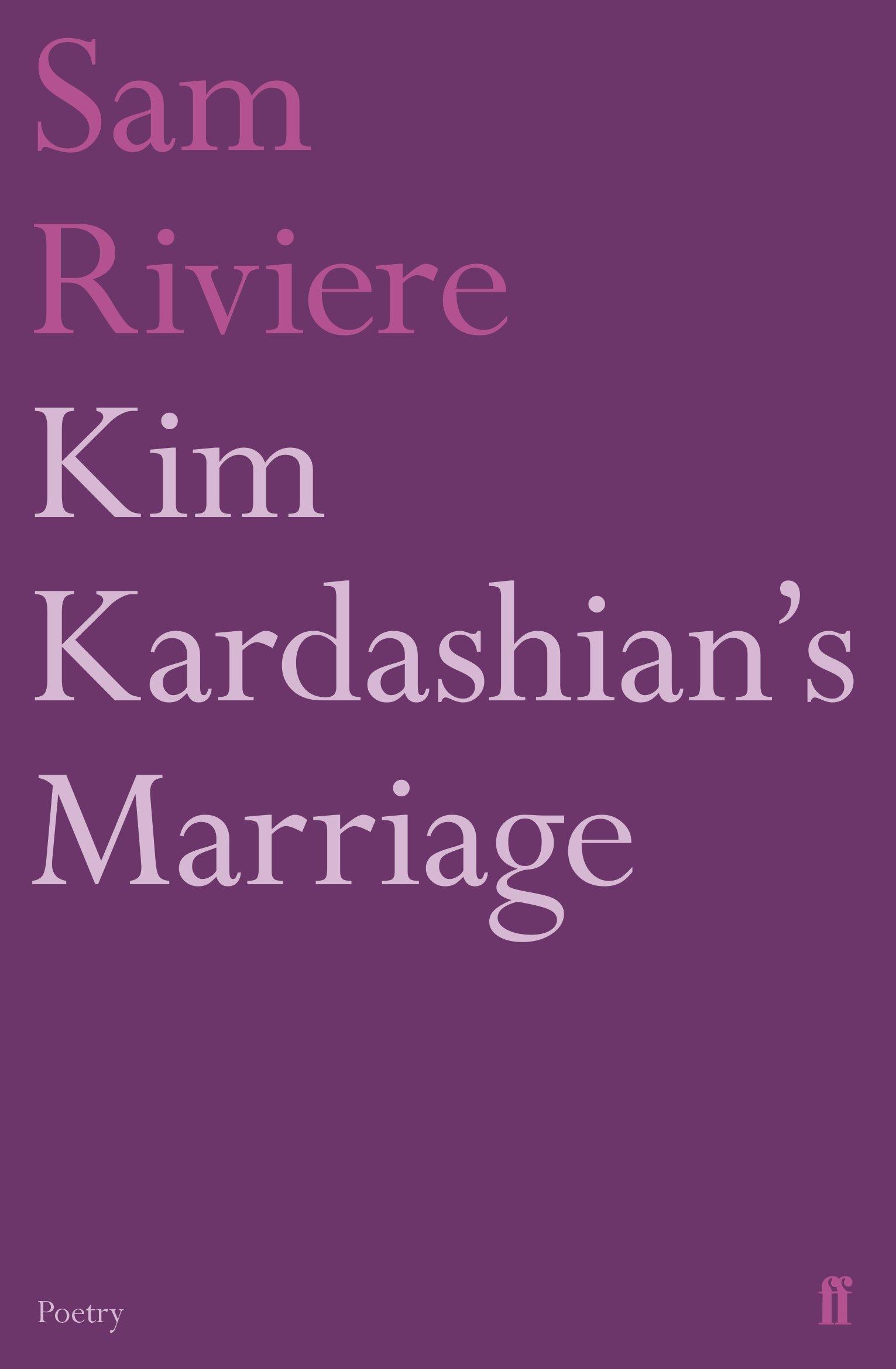 Kim Kardashian S Marriage Faber Poetry Sam Riviere