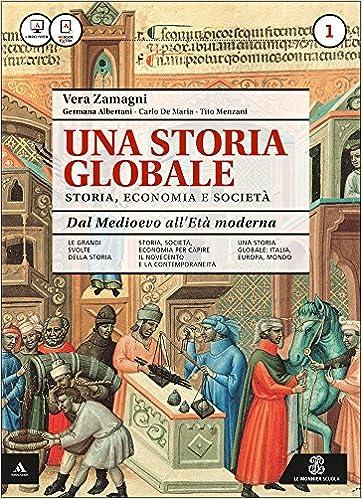 Una storia globale. Dal Medioevo all'età moderna. Con e-book. Con espansione online: 1
