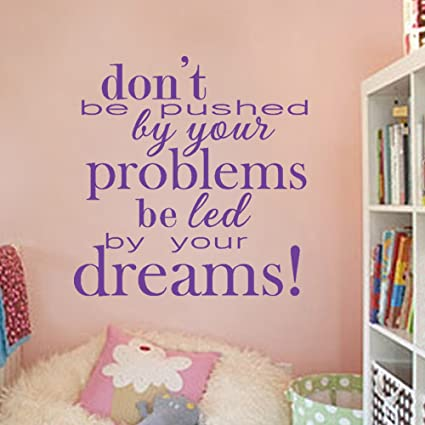 Amazoncom Dont Be Pushed By Your Problems Be Led By Your Dreams