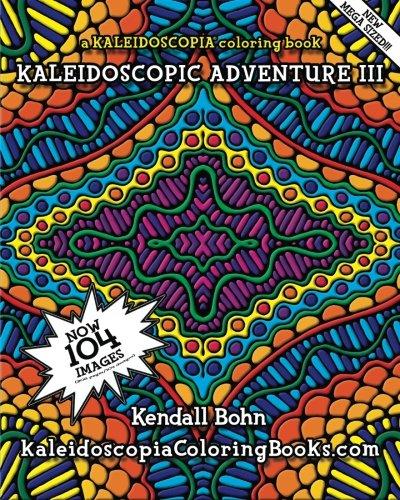 [Kaleidoscopic Adventure III: A Kaleidoscopia Coloring Book (Volume 3)] (Kaleidoscopic Design Coloring Book)