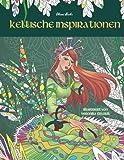 Keltische Inspirationen: Malbuch für Erwachsene: Entspanne dich auf einer magischen Reise