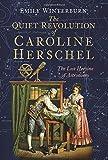 The Quiet Revolution of Caroline Herschel: The Lost Heroine of Astronomy