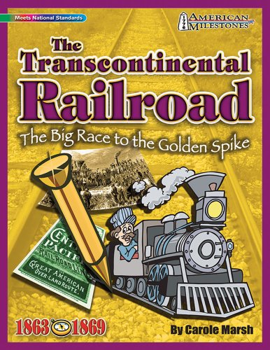 The Transcontinental Railroad:  The Big Race to the Golden Spike! (American Milestones)