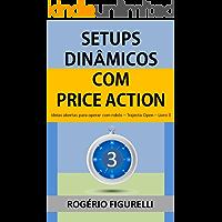 Setups Dinâmicos com Price Action: Ideias abertas para operar com robôs (Trajecta Open Livro 3)