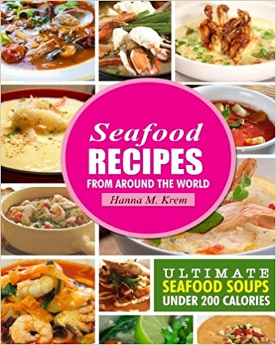 Seafood Recipes: Ultimate Seafood Soups Under 200 Calories