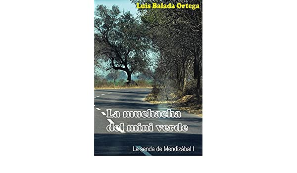Amazon.com: La muchacha del mini verde (La senda de Mendizábal nº 1) (Spanish Edition) eBook: Luis Balada Ortega: Kindle Store