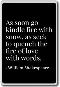 As soon go kindle fire with snow, as se... - William Shakespeare - quotes fridge magnet, Black