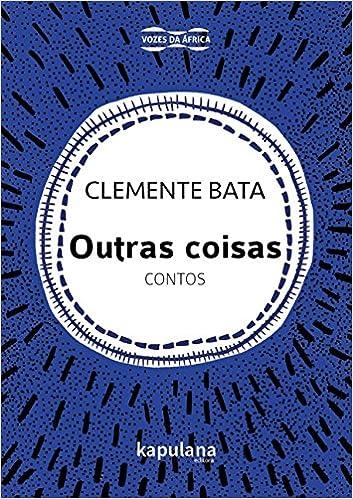 Outras Coisas: Contos - Serie Vozes da africa: Clemente Bata: 9788568846124: Amazon.com: Books