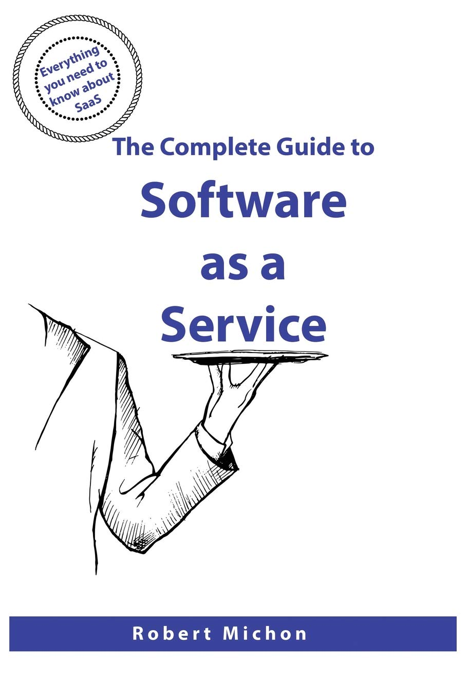 The Complete Guide To Software As A Service  Everything You Need To Know About SaaS