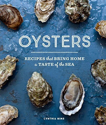 Oysters: Recipes that Bring Home a Taste of the Sea by Cynthia Nims