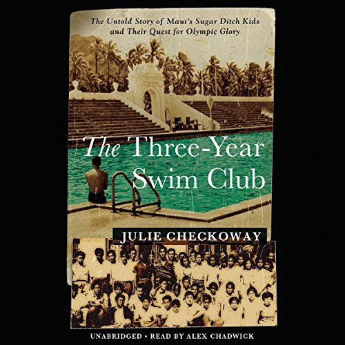 The Three-Year Swim Club: The Untold Story of Maui's Sugar Ditch Kids and Their Quest for Olympic Glory by Hachette Audio