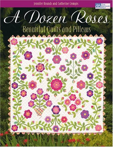 A Dozen Roses: Beautiful Quilts and Pillows