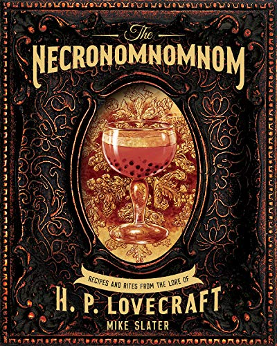 The Necronomnomnom: Recipes and Rites from the Lore of H. P.