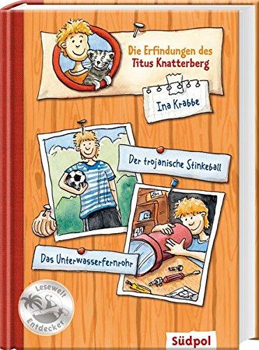 Die Erfindungen des Titus Knatterberg - Der trojanische Stinkeball und das Unterwasserfernrohr (Südpol Lesewelt-Entdecker/Spannend, lustig, leicht zu lesen!)