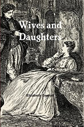 elizabeth gaskells wives and daughters essay Free essay: elizabeth gaskell started her writing career in her late thirties she went on to becoming an accomplished writer in the victorian british.