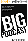 Big Podcast – Grow Your Podcast Audience, Build Listener Loyalty, and Get Everybody Talking About Your Show
