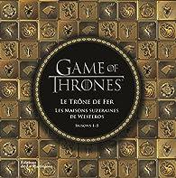 Game of Thrones : Les maisons suzeraines de Westeros. Saisons 1-5 par  HBO
