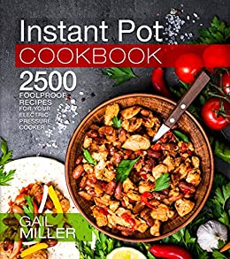 Instant Pot Cookbook: 2500 Foolproof Recipes for your Electric Pressure Cooker (Mammoth Instant Pot Series) by [Miller, Gail]