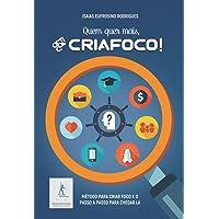 Quem Quer Mais, CRIAFOCO!: Método Para Criar Foco e o Passo a Passo Para Chegar lá
